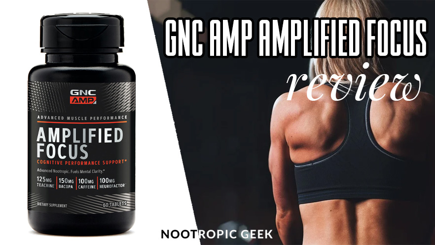 gnc amp amplified focus review nootropic geek